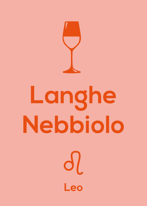 Nebbiolo is the perfect wine for a Leo