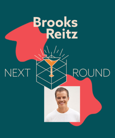 Next Round: Starting a Home Cocktail Brand With Brooks Reitz